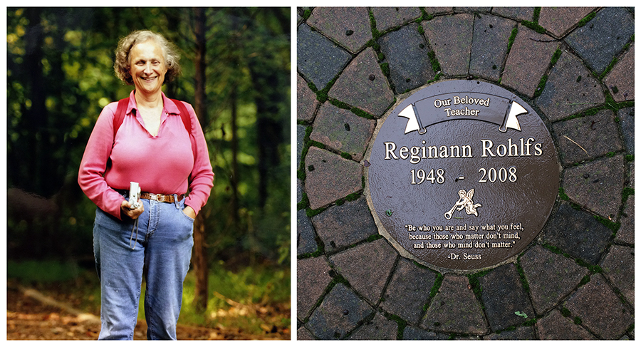 Two color photographs side-by-side. On the left is a portrait of Gena Rohlfs. She is standing in a forest and is wearing a backpack and is holding a camera. On the right is a picture of the plaque at the center of the memorial garden. It reads: Our Beloved Teacher, Reginann Rohlfs, 1948 to 2008. Be who you are and say what you feel, because those who matter don't mind, and those who mind don't matter - Dr. Seuss.